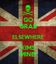GO GRAB ELSEWHERE KIMS MINE! - Personalised Poster large
