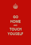GO HOME AND TOUCH YOUSELF - Personalised Poster large