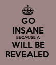GO INSANE BECAUSE A WILL BE REVEALED  - Personalised Poster large