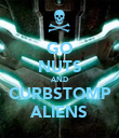 GO NUTS AND CURBSTOMP ALIENS - Personalised Poster large