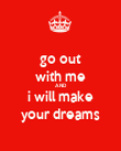 go out with me AND i will make your dreams - Personalised Poster large