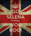 GO SELENA GOMEZ WOO HOO! - Personalised Poster large