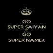 GO SUPER SAIYAN OR GO SUPER NAMEK - Personalised Poster large