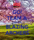 GO! TEAM A GO!GO! BLAZING ARCHERS - Personalised Poster large