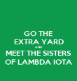 GO THE EXTRA YARD AND MEET THE SISTERS OF LAMBDA IOTA - Personalised Poster large