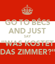 """GO TO BÉCS AND JUST SAY """"WAS KOSTET DAS ZIMMER?"""" - Personalised Poster large"""