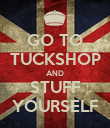 GO TO TUCKSHOP AND STUFF YOURSELF - Personalised Poster large