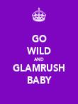 GO WILD AND GLAMRUSH BABY - Personalised Poster large