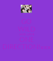 GO WILD AND LOVE ONE DIRECTION!xxx - Personalised Poster large