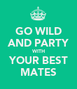 GO WILD AND PARTY WITH YOUR BEST MATES - Personalised Poster large