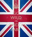 GO WILD ITS LONDON BABY  - Personalised Poster large