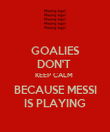 GOALIES DON'T  KEEP CALM  BECAUSE MESSI IS PLAYING - Personalised Poster large