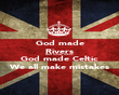 God made Rivers God made lakes God made Celtic We all make mistakes - Personalised Poster large