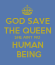 GOD SAVE THE QUEEN SHE AIN'T NO HUMAN  BEING - Personalised Poster large