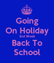 Going On Holiday 2nd Week Back To School - Personalised Poster large