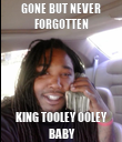 GONE BUT NEVER FORGOTTEN KING TOOLEY OOLEY  BABY - Personalised Poster large