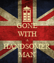 GONE WITH A HANDSOMER MAN - Personalised Poster small