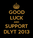 GOOD LUCK AND SUPPORT DLYT 2013 - Personalised Poster large