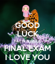 GOOD LUCK FATIN NABILA FINAL EXAM I LOVE YOU - Personalised Poster large
