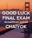 GOOD LUCK FINAL EXAM MUHAMMAD AKRAM CHAIYOK  - Personalised Poster large