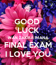 GOOD  LUCK WAN ZAKIRA IMANA FINAL EXAM I LOVE YOU - Personalised Poster large