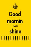 Good  mornin  Sun shine !!!!!!!!!!!!! - Personalised Poster large
