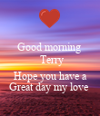 Good morning   Terry  Hope you have a Great day my love  - Personalised Poster large