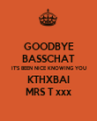 GOODBYE BASSCHAT IT'S BEEN NICE KNOWING YOU KTHXBAI MRS T xxx - Personalised Poster large