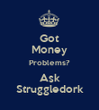 Got Money Problems? Ask Struggledork - Personalised Large Wall Decal