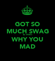 GOT SO MUCH SWAG IS THAT WHY YOU MAD - Personalised Poster large