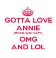 GOTTA LOVE ANNIE WHEN SHE SAYS OMG AND LOL - Personalised Poster large