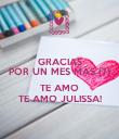 GRACIAS POR UN MES MÁS (7)  TE AMO TE AMO JULISSA! - Personalised Poster large