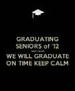 GRADUATING SENIORS of '12 KEEP CALM WE WILL GRADUATE ON TIME KEEP CALM - Personalised Poster large