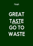 GREAT TASTE SHOULD NOT GO TO WASTE - Personalised Poster large