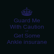 Guard Me With Caution Or  Get Some Ankle insurane - Personalised Poster large