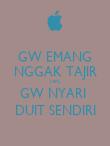 GW EMANG NGGAK TAJIR TAPI... GW NYARI  DUIT SENDIRI - Personalised Poster large