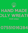 HAND MADE HOLLY WREATHS FOR SALE  07551016284 - Personalised Poster large