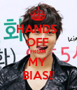 HANDS  OFF  FROM  MY  BIAS!! - Personalised Poster large