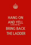 HANG ON AND YELL SOMEONE WILL  BRING BACK  THE LADDER - Personalised Poster large