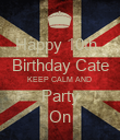 Happy 10th   Birthday Cate KEEP CALM AND  Party On - Personalised Poster large
