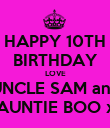HAPPY 10TH BIRTHDAY LOVE UNCLE SAM and AUNTIE BOO x - Personalised Poster large