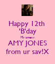 Happy 12th  'B'day My smexy AMY JONES from ur sav!X - Personalised Poster large