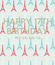 HAPPY 17TH BIRTHDAY MY LIL SIS <3   - Personalised Poster large