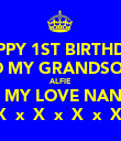 HAPPY 1ST BIRTHDAY TO MY GRANDSON  ALFIE  ALL MY LOVE NANNY  X  x  X  x  X  x  X  - Personalised Poster large
