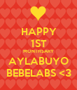 HAPPY 1ST MONTHSARY AYLABUYO BEBELABS <3 - Personalised Poster large