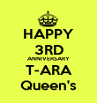 HAPPY 3RD ANNIVERSARY T-ARA Queen's - Personalised Poster large