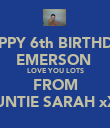 HAPPY 6th BIRTHDAY EMERSON  LOVE YOU LOTS FROM AUNTIE SARAH xXx - Personalised Poster large