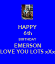 HAPPY 6th BIRTHDAY EMERSON LOVE YOU LOTS xXx - Personalised Poster large