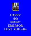 HAPPY 6th BIRTHDAY EMERSON LOVE YOU xXx - Personalised Poster large