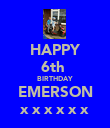 HAPPY 6th  BIRTHDAY EMERSON x x x x x x - Personalised Poster large
